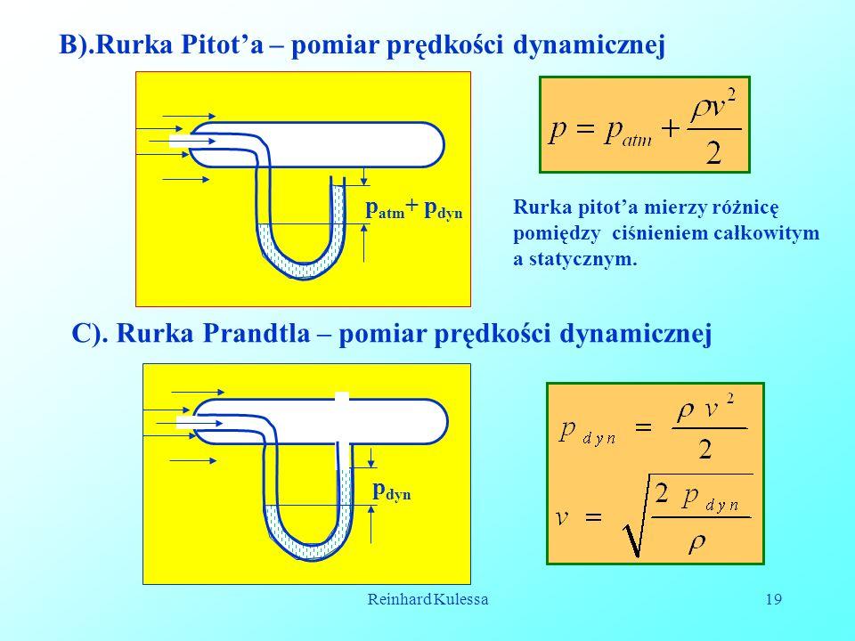 Reinhard Kulessa19 B).Rurka Pitota – pomiar prędkości dynamicznej p atm + p dyn p dyn C). Rurka Prandtla – pomiar prędkości dynamicznej Rurka pitota m