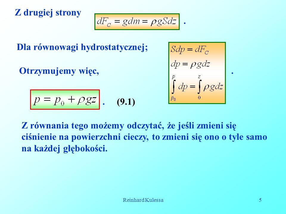 Reinhard Kulessa5 Z drugiej strony. Dla równowagi hydrostatycznej;.Otrzymujemy więc,.(9.1) Z równania tego możemy odczytać, że jeśli zmieni się ciśnie