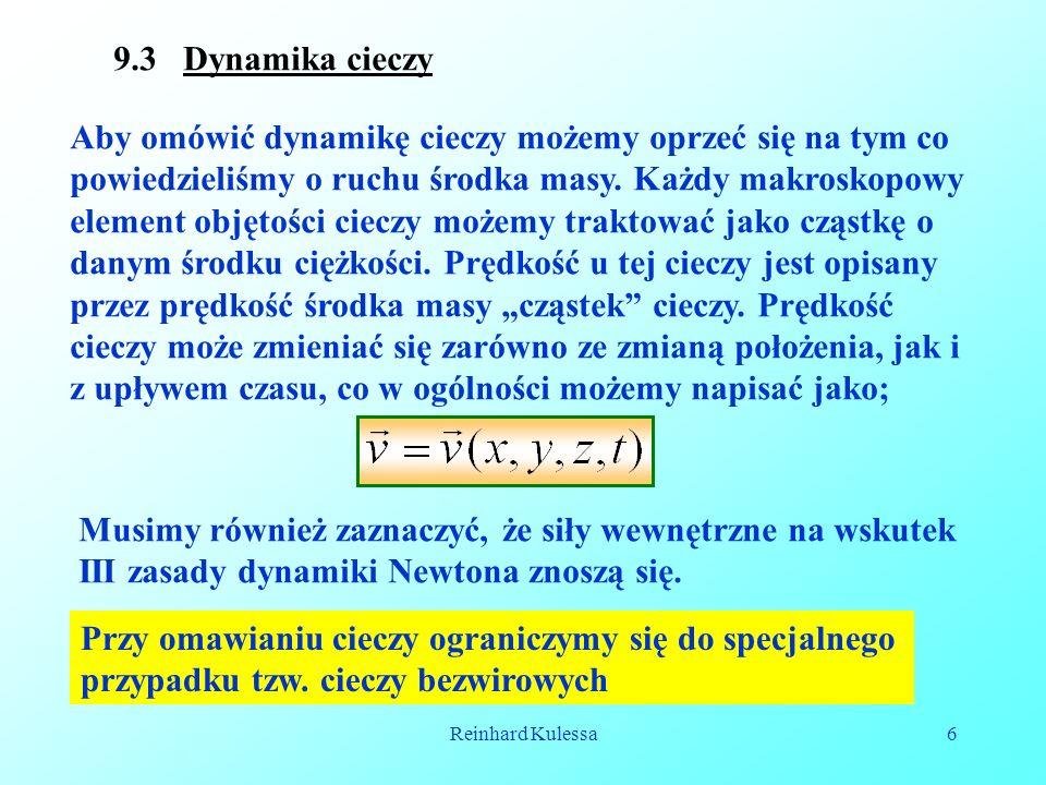 Reinhard Kulessa6 9.3 Dynamika cieczy Aby omówić dynamikę cieczy możemy oprzeć się na tym co powiedzieliśmy o ruchu środka masy. Każdy makroskopowy el