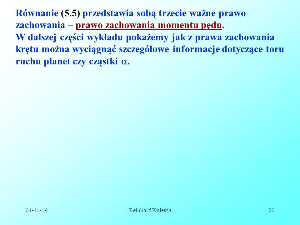 04-11-19Reinhard Kulessa20 Równanie (5.5) przedstawia sobą trzecie ważne prawo zachowania – prawo zachowania momentu pędu.