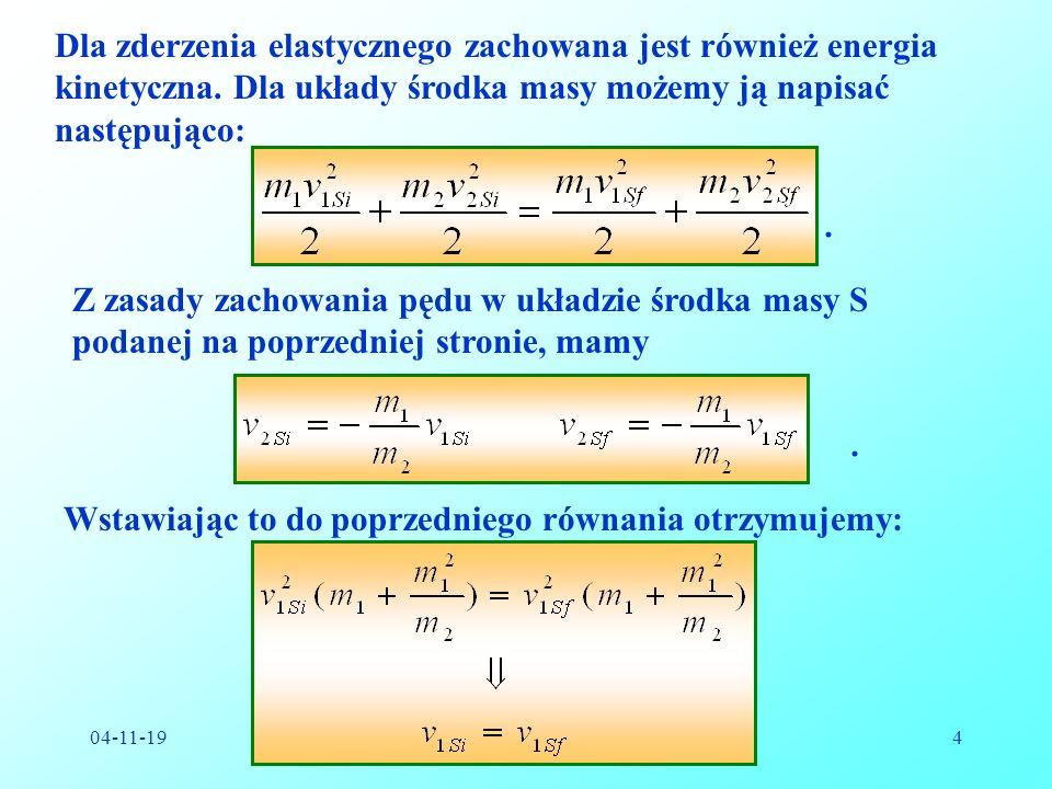 04-11-19Reinhard Kulessa5 W oparciu o rysunek na stronie 3 możemy znaleźć związek pomiędzy prędkościami w układzie laboratoryjnym i w układzie środka masy..