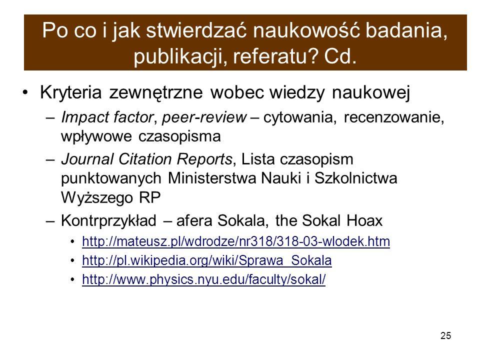 25 Po co i jak stwierdzać naukowość badania, publikacji, referatu? Cd. Kryteria zewnętrzne wobec wiedzy naukowej –Impact factor, peer-review – cytowan