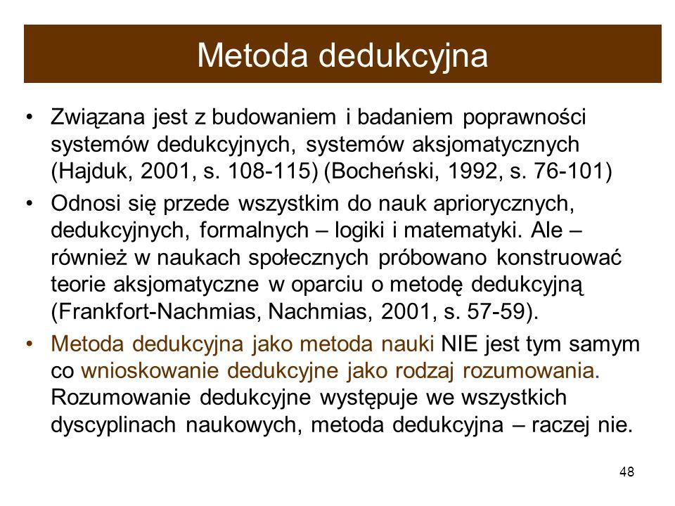 48 Metoda dedukcyjna Związana jest z budowaniem i badaniem poprawności systemów dedukcyjnych, systemów aksjomatycznych (Hajduk, 2001, s. 108-115) (Boc