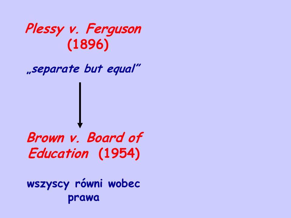 Plessy v. Ferguson (1896) separate but equal Brown v. Board of Education (1954) wszyscy równi wobec prawa