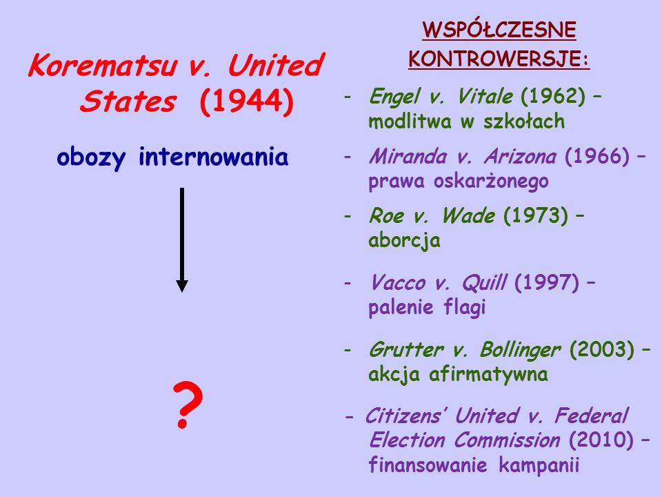 Korematsu v. United States (1944) obozy internowania WSPÓŁCZESNE KONTROWERSJE: -Engel v. Vitale (1962) – modlitwa w szkołach -Miranda v. Arizona (1966