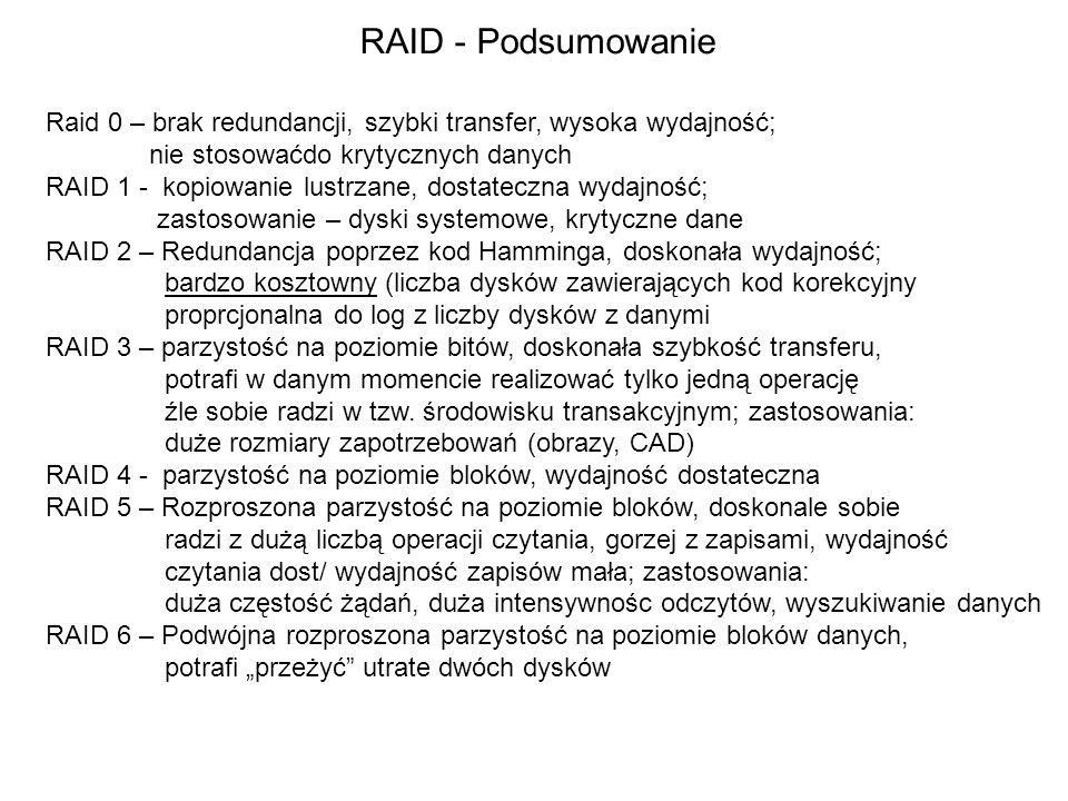 RAID - Podsumowanie Raid 0 – brak redundancji, szybki transfer, wysoka wydajność; nie stosowaćdo krytycznych danych RAID 1 - kopiowanie lustrzane, dos