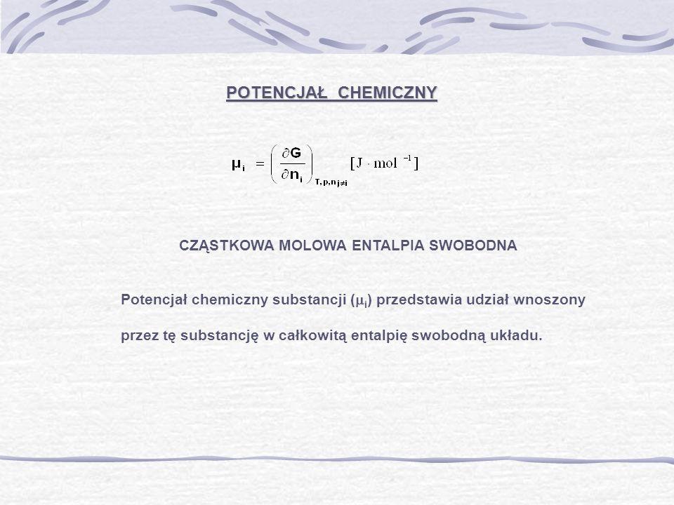 POTENCJAŁ CHEMICZNY CZĄSTKOWA MOLOWA ENTALPIA SWOBODNA Potencjał chemiczny substancji ( i ) przedstawia udział wnoszony przez tę substancję w całkowit