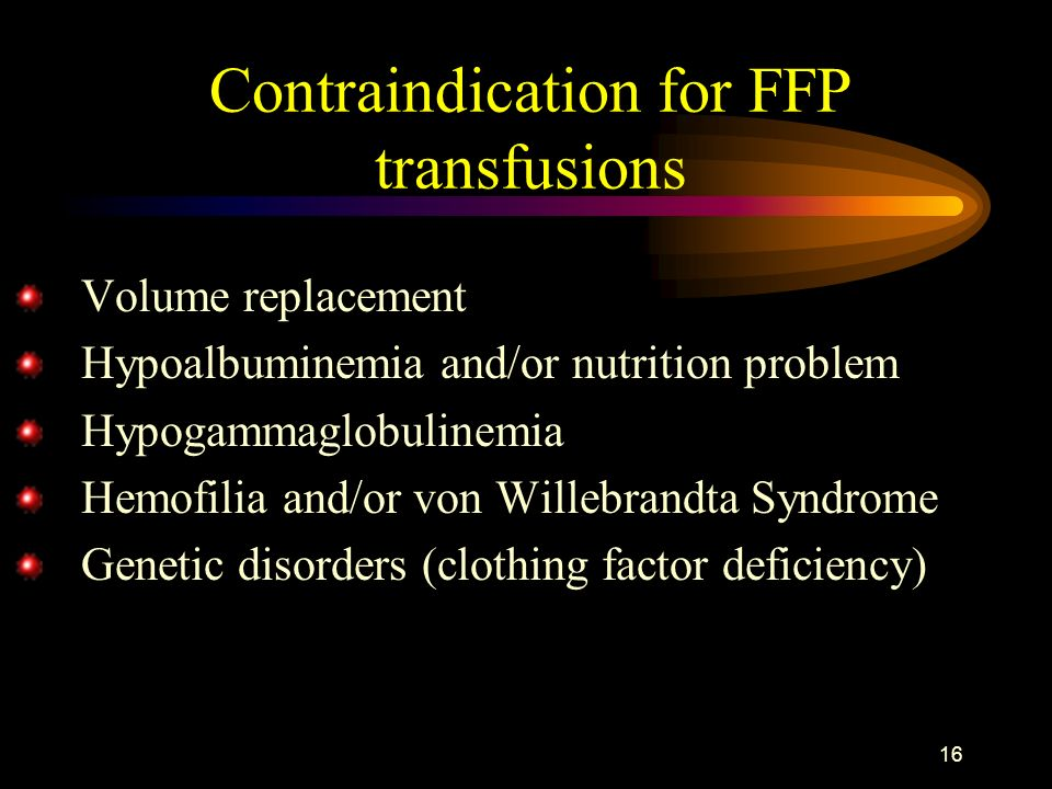 15 FFP transfusions (2) Vit. K deficiency Anticoagulant therapy Liver injury + PT, INR, aPTT > 1,5x + Serious bleeding Surgery Invasive diagnostic pro
