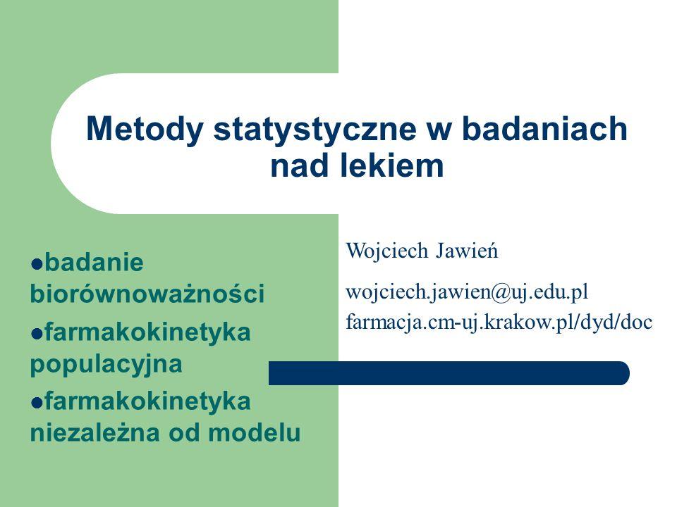 Metody statystyczne w badaniach nad lekiem badanie biorównoważności farmakokinetyka populacyjna farmakokinetyka niezależna od modelu Wojciech Jawień w