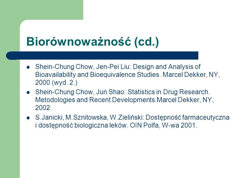 Biorównoważność (cd.) Shein-Chung Chow, Jen-Pei Liu: Design and Analysis of Bioavailability and Bioequivalence Studies. Marcel Dekker, NY, 2000 (wyd.
