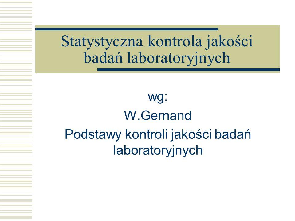 Statystyczna kontrola jakości badań laboratoryjnych wg: W.Gernand Podstawy kontroli jakości badań laboratoryjnych