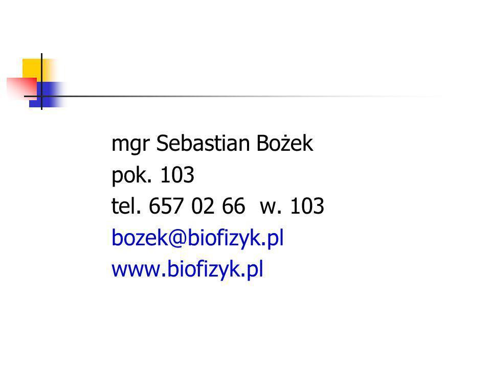 mgr Sebastian Bożek pok. 103 tel. 657 02 66 w. 103 bozek@biofizyk.pl www.biofizyk.pl
