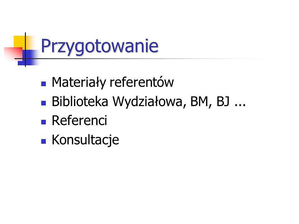 Przygotowanie Materiały referentów Biblioteka Wydziałowa, BM, BJ... Referenci Konsultacje