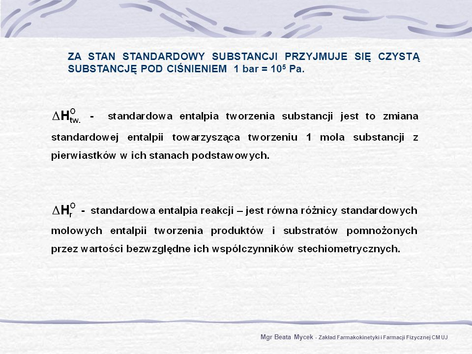 ZA STAN STANDARDOWY SUBSTANCJI PRZYJMUJE SIĘ CZYSTĄ SUBSTANCJĘ POD CIŚNIENIEM 1 bar = 10 5 Pa. Mgr Beata Mycek - Zakład Farmakokinetyki i Farmacji Fiz