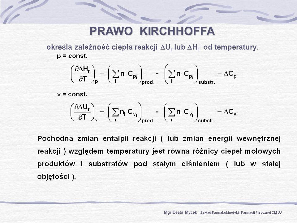PRAWO KIRCHHOFFA określa zależność ciepła reakcji U r lub H r od temperatury.