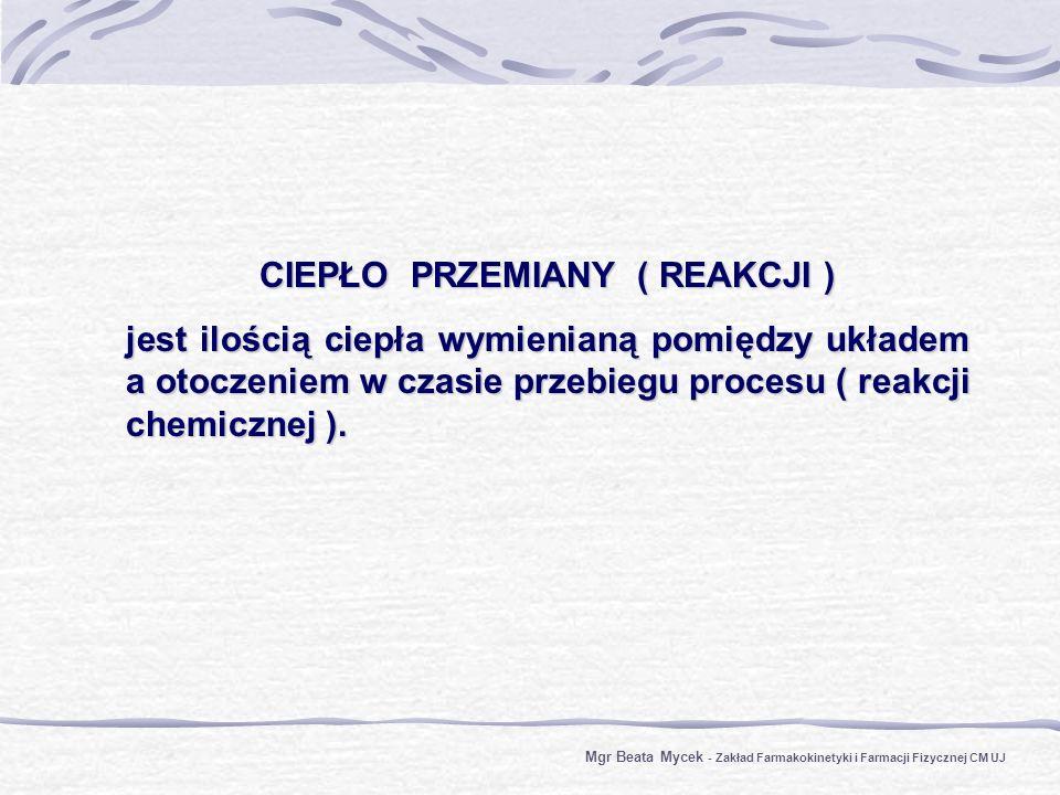 CIEPŁO PRZEMIANY ( REAKCJI ) jest ilością ciepła wymienianą pomiędzy układem a otoczeniem w czasie przebiegu procesu ( reakcji chemicznej ).