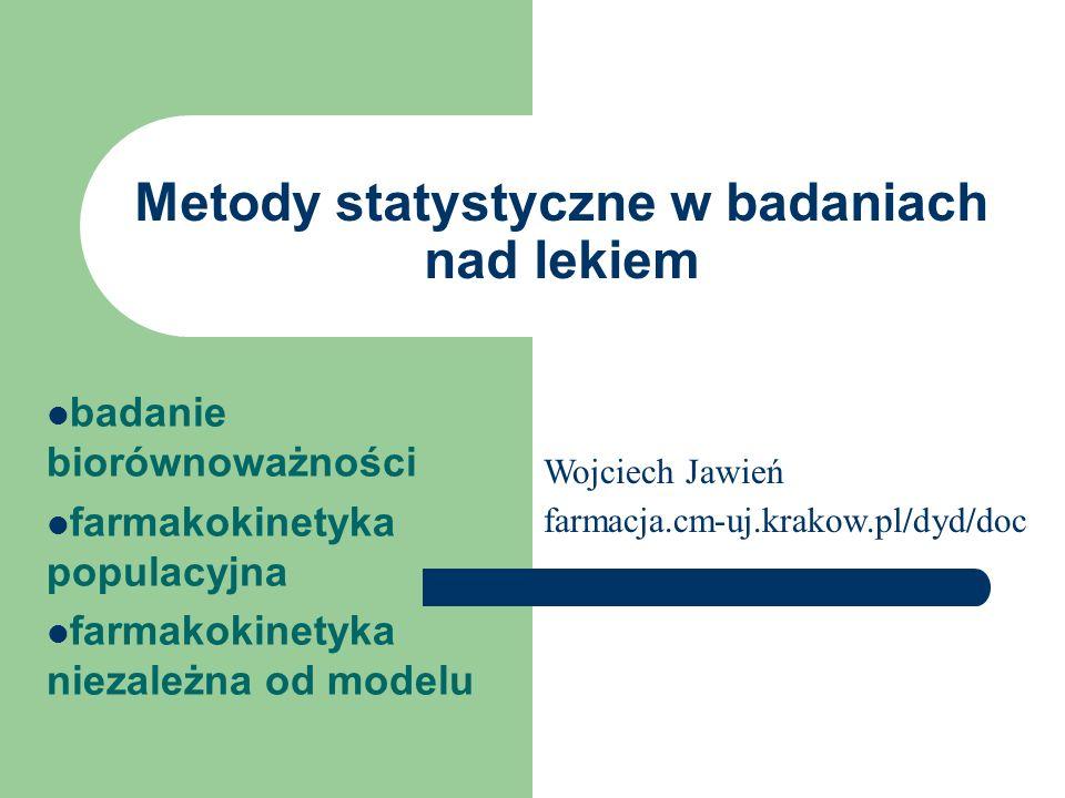 Metody statystyczne w badaniach nad lekiem badanie biorównoważności farmakokinetyka populacyjna farmakokinetyka niezależna od modelu Wojciech Jawień f