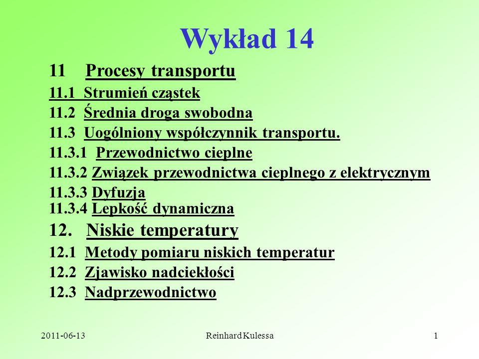 2011-06-13Reinhard Kulessa1 Wykład 14 11 Procesy transportu 11.1 Strumień cząstek 11.3 Uogólniony współczynnik transportu. 11.2 Średnia droga swobodna