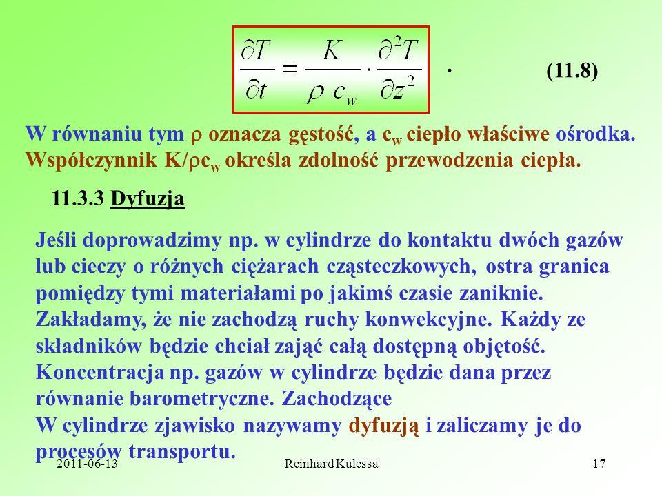 2011-06-13Reinhard Kulessa17 (11.8). W równaniu tym oznacza gęstość, a c w ciepło właściwe ośrodka. Współczynnik K/ c w określa zdolność przewodzenia
