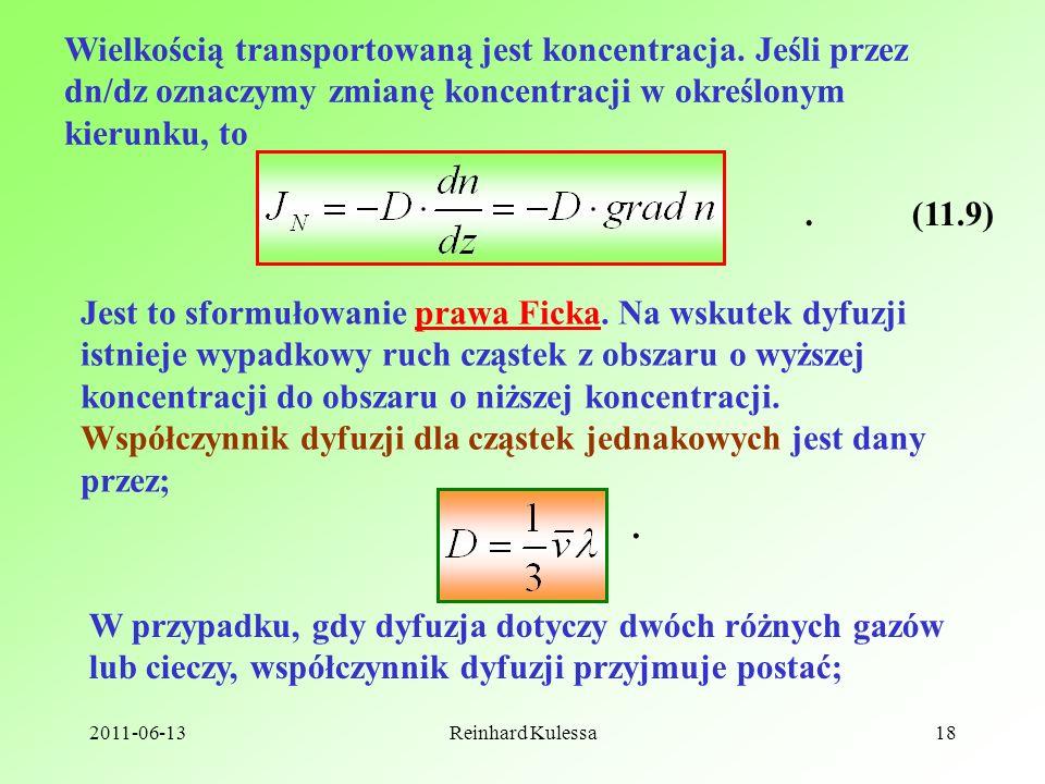 2011-06-13Reinhard Kulessa18 Wielkością transportowaną jest koncentracja. Jeśli przez dn/dz oznaczymy zmianę koncentracji w określonym kierunku, to.(1