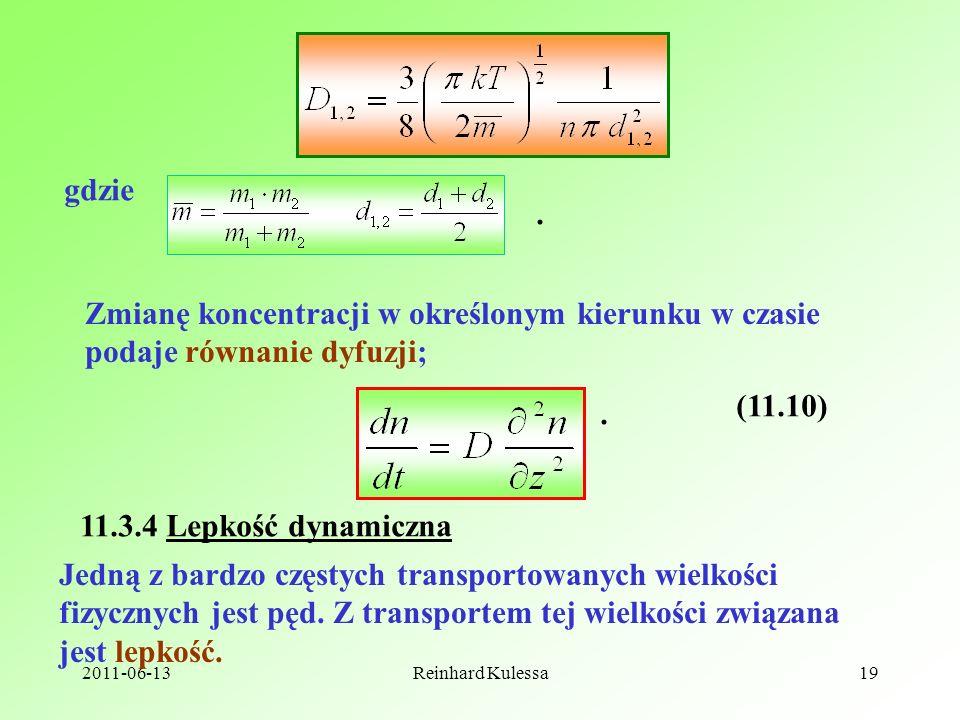 2011-06-13Reinhard Kulessa19 gdzie. Zmianę koncentracji w określonym kierunku w czasie podaje równanie dyfuzji;. (11.10) 11.3.4 Lepkość dynamiczna Jed