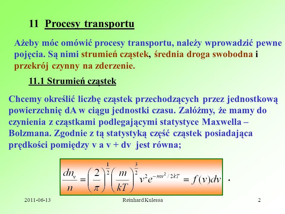 2011-06-13Reinhard Kulessa2 11 Procesy transportu Ażeby móc omówić procesy transportu, należy wprowadzić pewne pojęcia. Są nimi strumień cząstek, śred