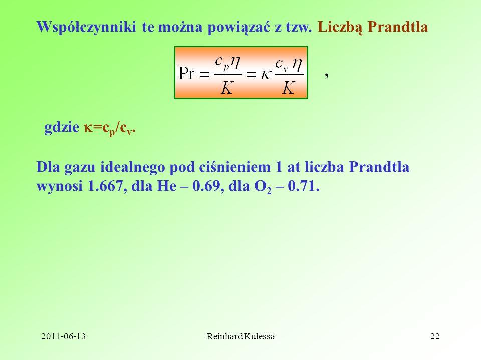 2011-06-13Reinhard Kulessa22 Współczynniki te można powiązać z tzw. Liczbą Prandtla, gdzie =c p /c v. Dla gazu idealnego pod ciśnieniem 1 at liczba Pr