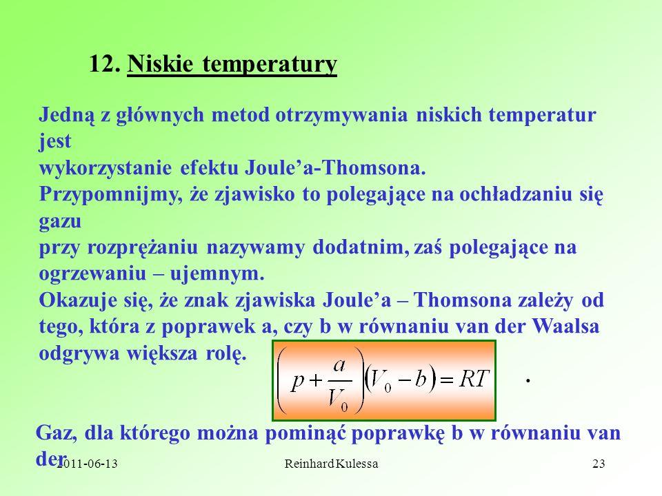 2011-06-13Reinhard Kulessa23 12. Niskie temperatury Jedną z głównych metod otrzymywania niskich temperatur jest wykorzystanie efektu Joulea-Thomsona.