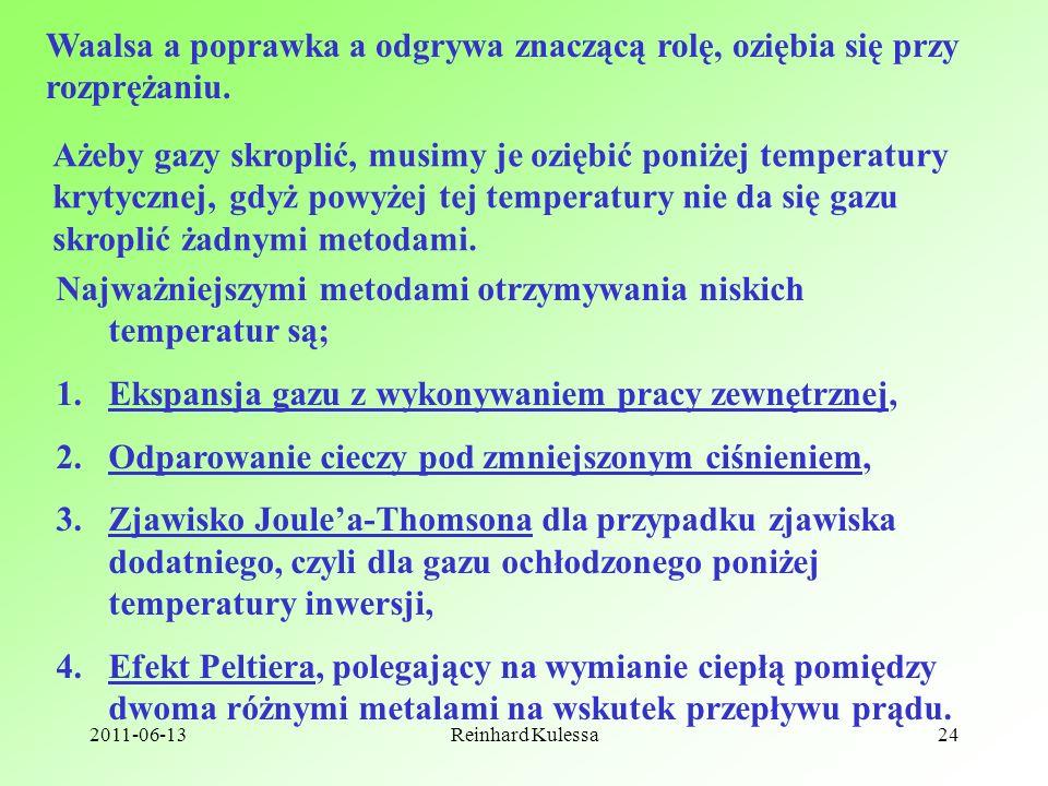 2011-06-13Reinhard Kulessa24 Waalsa a poprawka a odgrywa znaczącą rolę, oziębia się przy rozprężaniu. Ażeby gazy skroplić, musimy je oziębić poniżej t