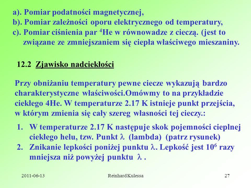 2011-06-13Reinhard Kulessa27 a). Pomiar podatności magnetycznej, b). Pomiar zależności oporu elektrycznego od temperatury, c). Pomiar ciśnienia par 4