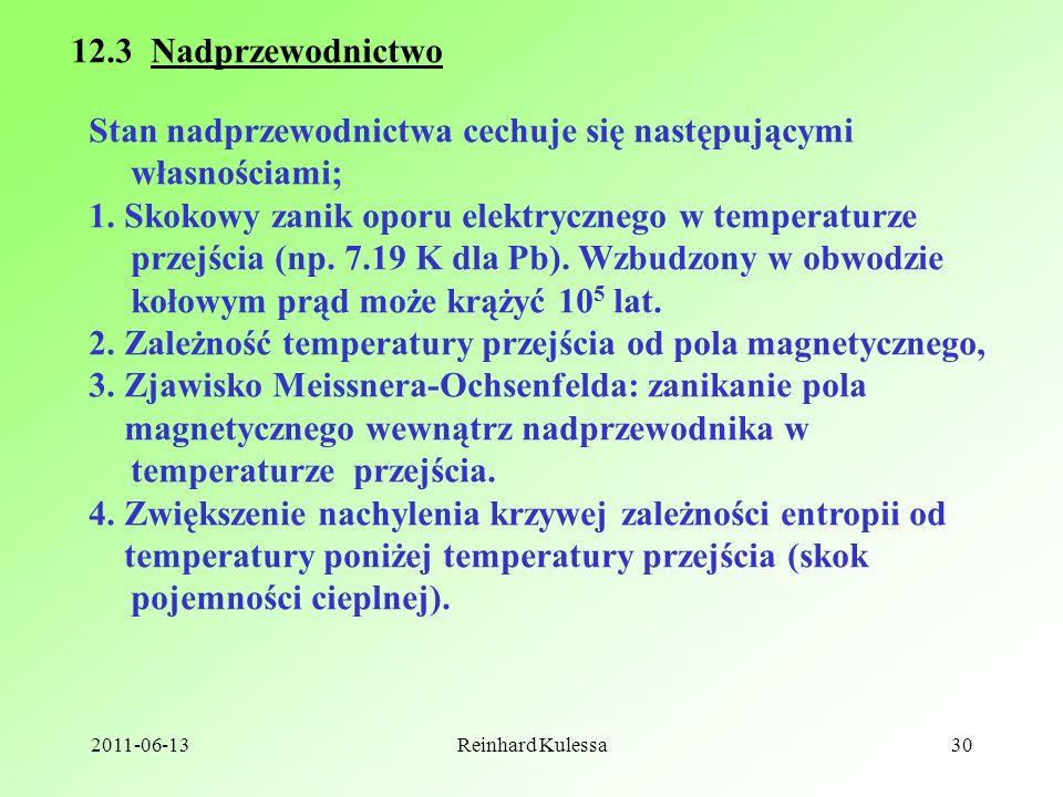 2011-06-13Reinhard Kulessa30 12.3 Nadprzewodnictwo Stan nadprzewodnictwa cechuje się następującymi własnościami; 1. Skokowy zanik oporu elektrycznego