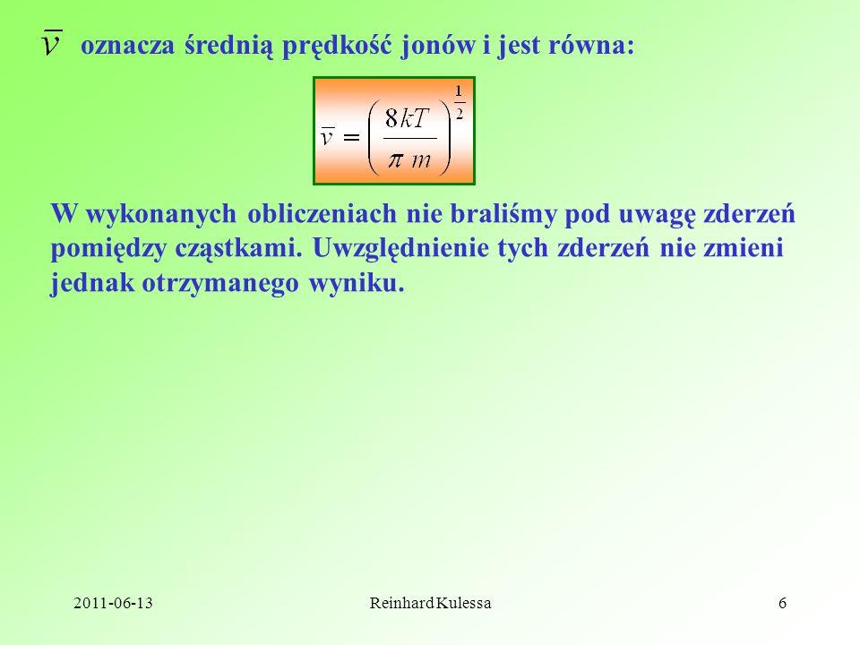 2011-06-13Reinhard Kulessa6 oznacza średnią prędkość jonów i jest równa: W wykonanych obliczeniach nie braliśmy pod uwagę zderzeń pomiędzy cząstkami.