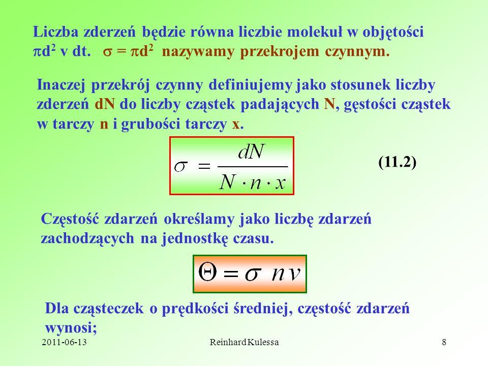 2011-06-13Reinhard Kulessa8 Liczba zderzeń będzie równa liczbie molekuł w objętości d 2 v dt. = d 2 nazywamy przekrojem czynnym. Inaczej przekrój czyn
