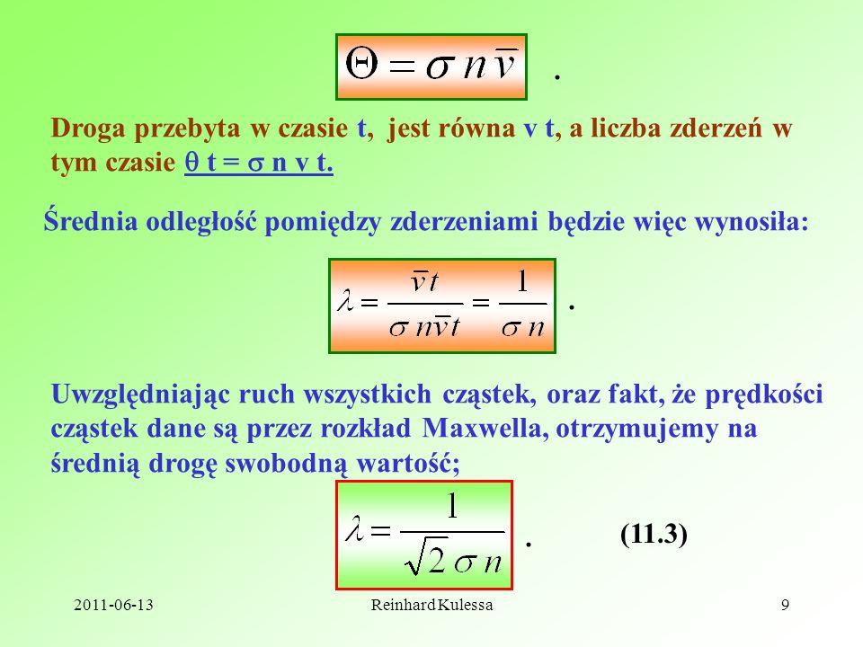 2011-06-13Reinhard Kulessa9. Droga przebyta w czasie t, jest równa v t, a liczba zderzeń w tym czasie t = n v t. Średnia odległość pomiędzy zderzeniam