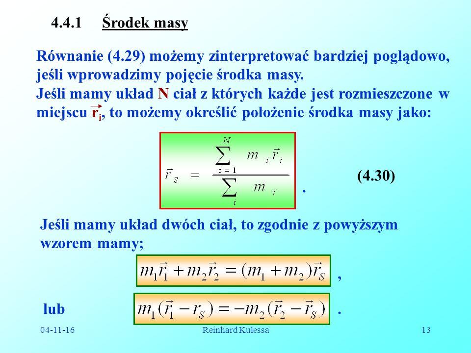 04-11-16Reinhard Kulessa13 4.4.1 Środek masy Równanie (4.29) możemy zinterpretować bardziej poglądowo, jeśli wprowadzimy pojęcie środka masy.