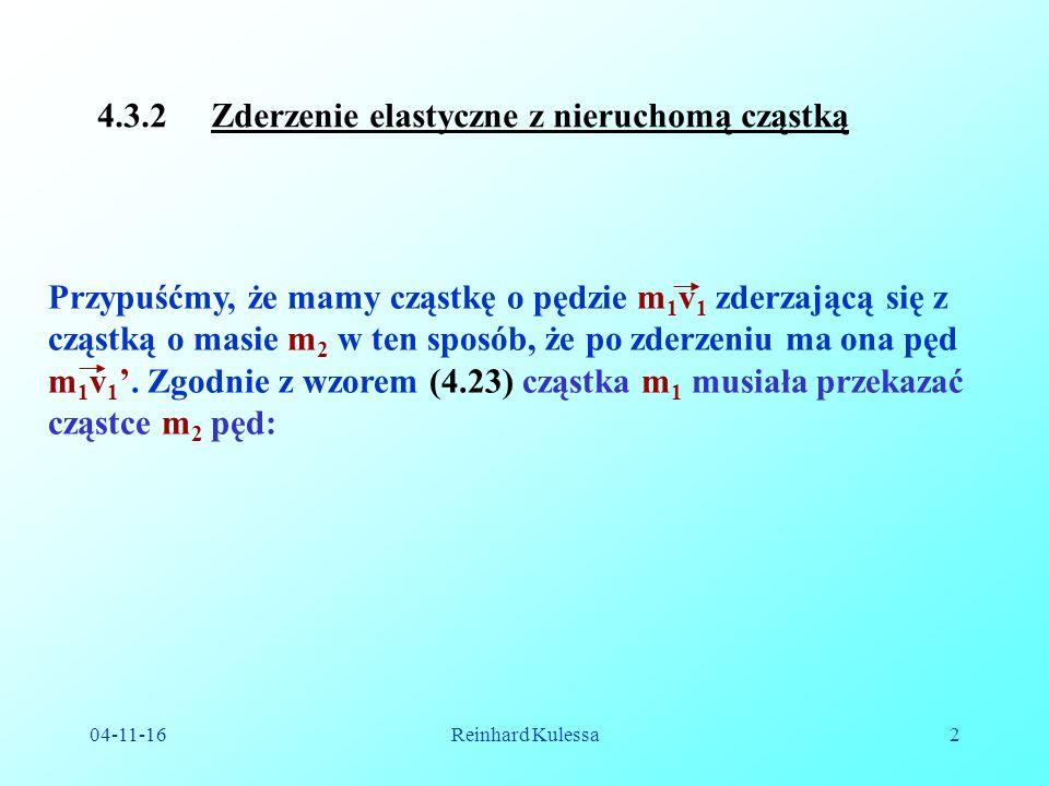 04-11-16Reinhard Kulessa3.Zgodnie z wzorem (4.25) możemy wyliczyć stąd energię i pęd cząstki m 2.