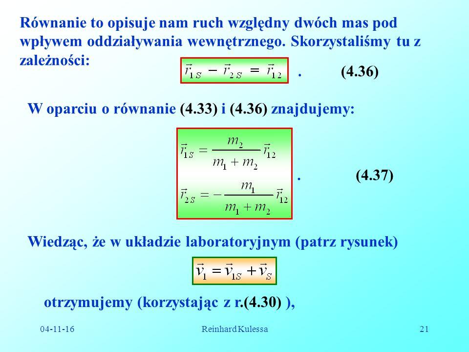 04-11-16Reinhard Kulessa21 Równanie to opisuje nam ruch względny dwóch mas pod wpływem oddziaływania wewnętrznego.