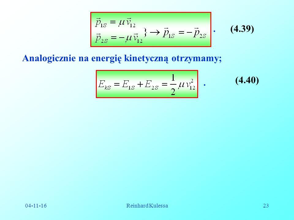 04-11-16Reinhard Kulessa23 (4.39). Analogicznie na energię kinetyczną otrzymamy;. (4.40)