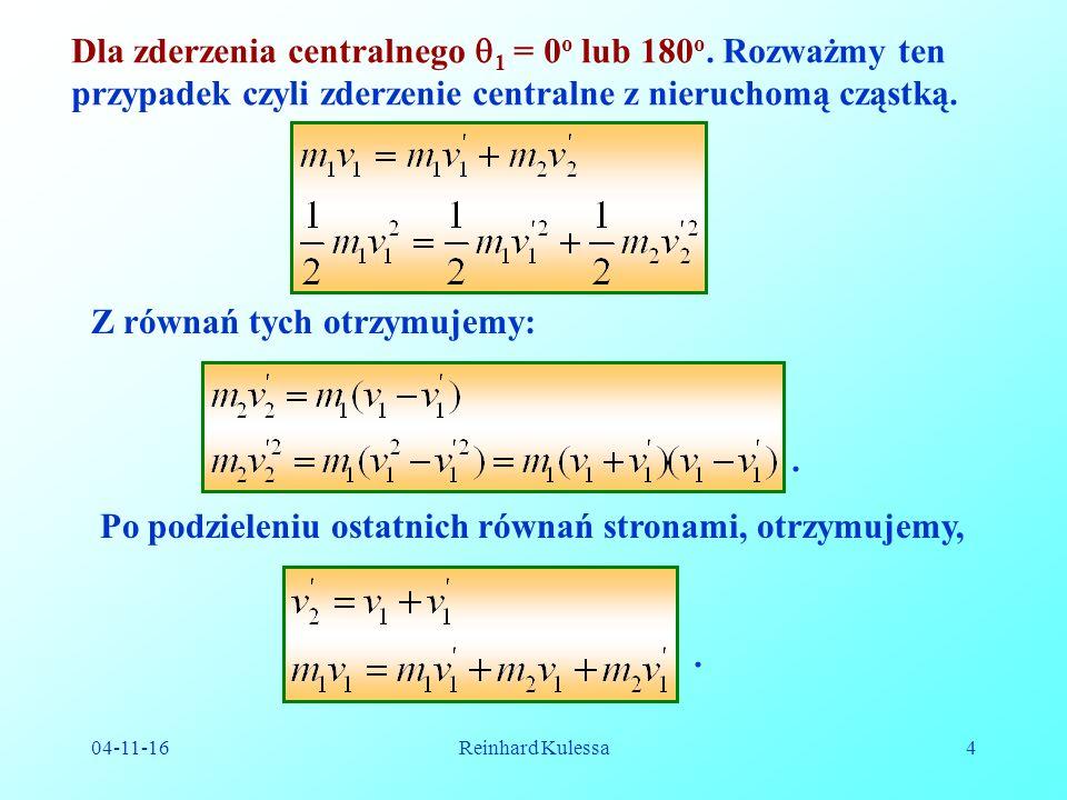 04-11-16Reinhard Kulessa4 Dla zderzenia centralnego 1 = 0 o lub 180 o.