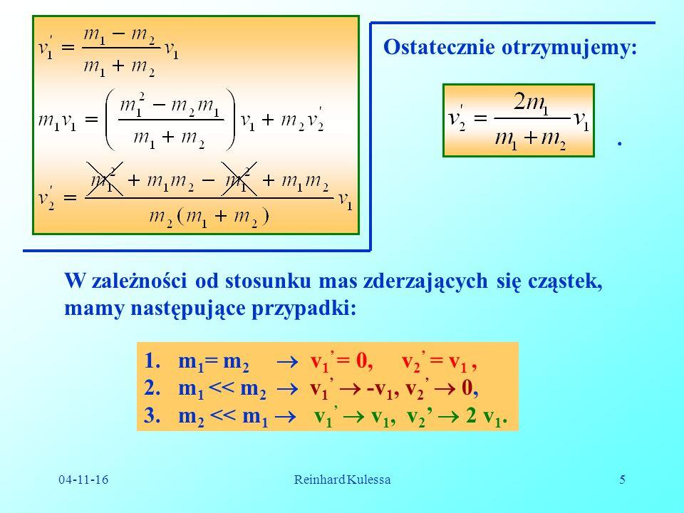 04-11-16Reinhard Kulessa16 M S jest sumaryczną masą układu cząstek skupioną w środku masy,.