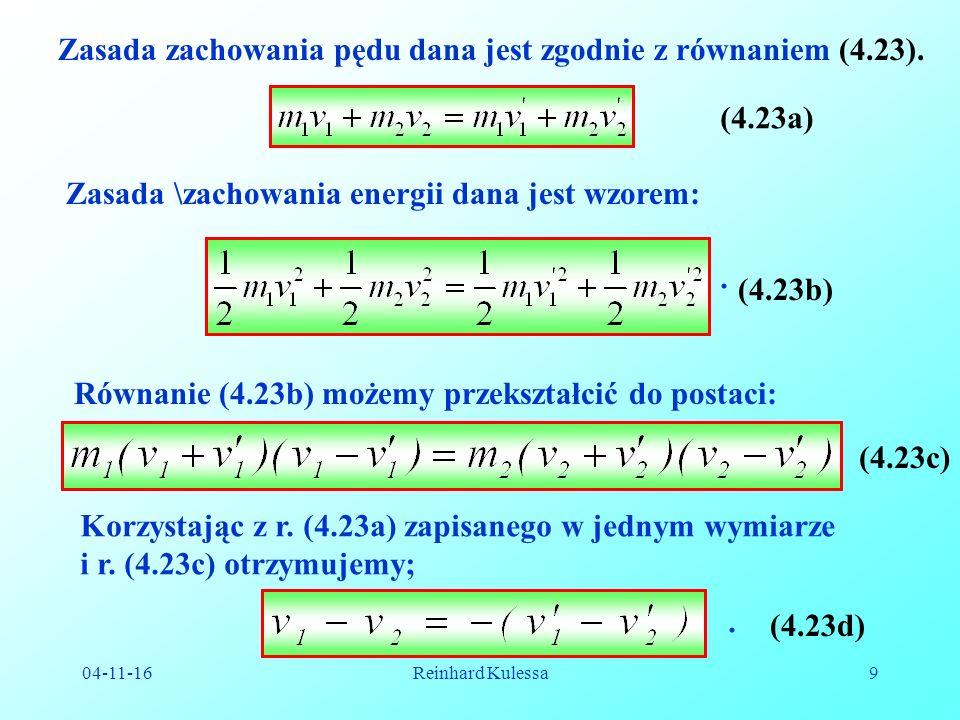 04-11-16Reinhard Kulessa10 4.4 Całkowity pęd układu cząstek przy działaniu sił zewnętrznych Rozważmy N ciał, na które poza siłami wewnętrznymi działają również siły z zewnątrz.