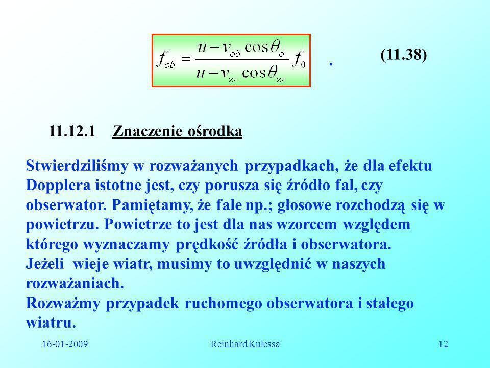 16-01-2009Reinhard Kulessa12. (11.38) 11.12.1 Znaczenie ośrodka Stwierdziliśmy w rozważanych przypadkach, że dla efektu Dopplera istotne jest, czy por