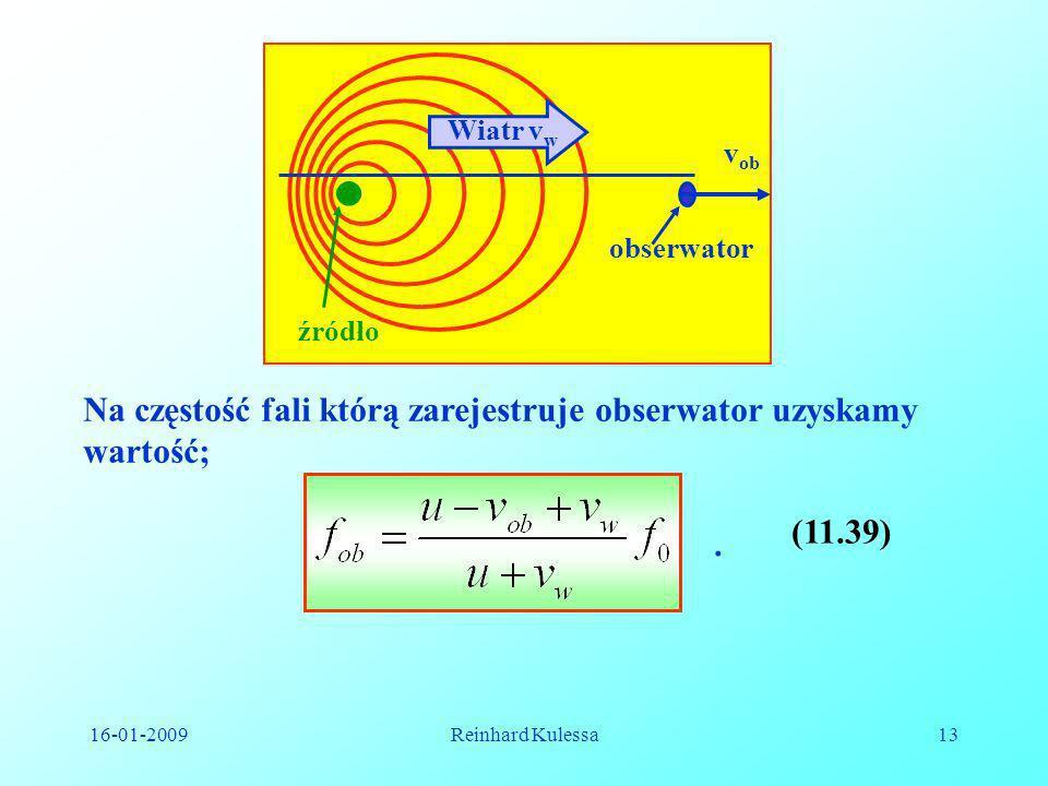 16-01-2009Reinhard Kulessa13 źródło obserwator v ob Wiatr v w Na częstość fali którą zarejestruje obserwator uzyskamy wartość;. (11.39)