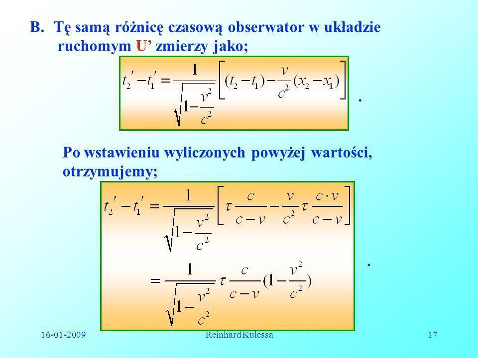 16-01-2009Reinhard Kulessa17 B.Tę samą różnicę czasową obserwator w układzie ruchomym U zmierzy jako;. Po wstawieniu wyliczonych powyżej wartości, otr