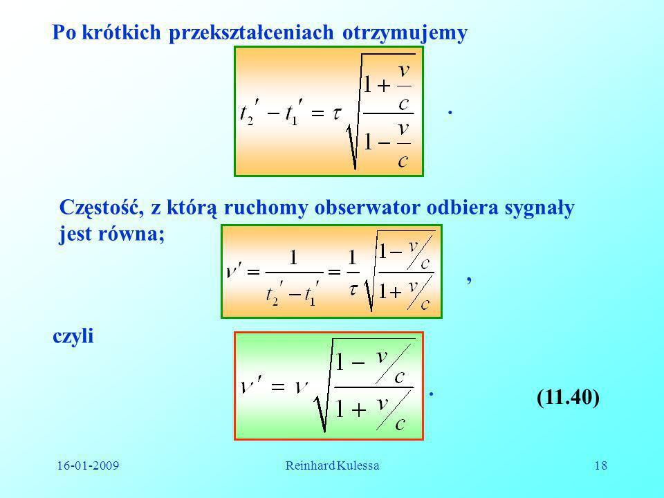 16-01-2009Reinhard Kulessa18 Po krótkich przekształceniach otrzymujemy. Częstość, z którą ruchomy obserwator odbiera sygnały jest równa;, czyli. (11.4