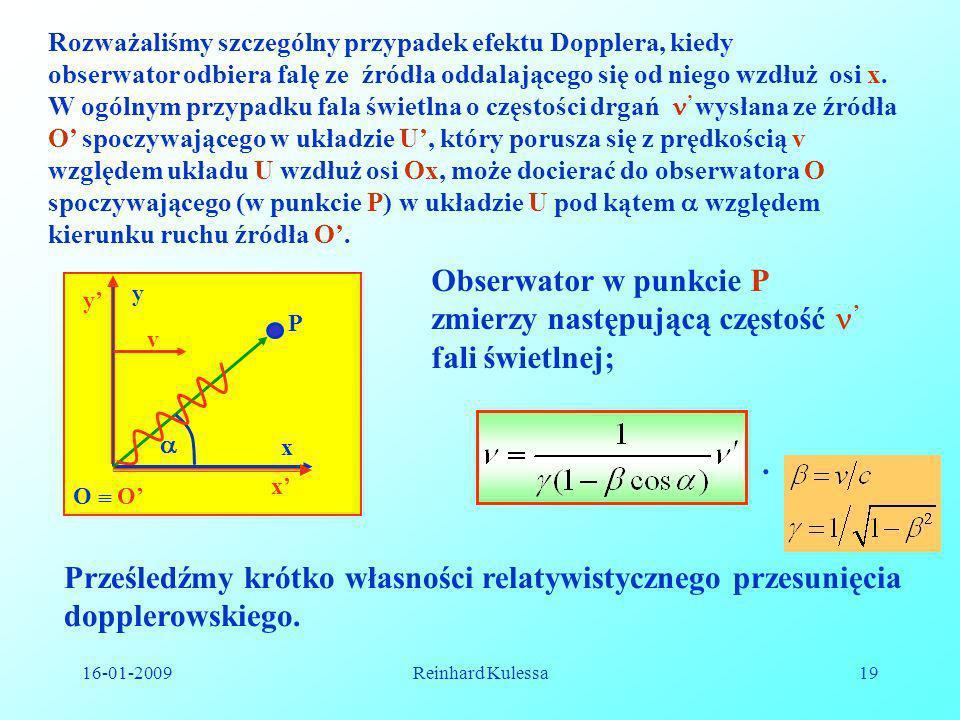 16-01-2009Reinhard Kulessa19 Rozważaliśmy szczególny przypadek efektu Dopplera, kiedy obserwator odbiera falę ze źródła oddalającego się od niego wzdł