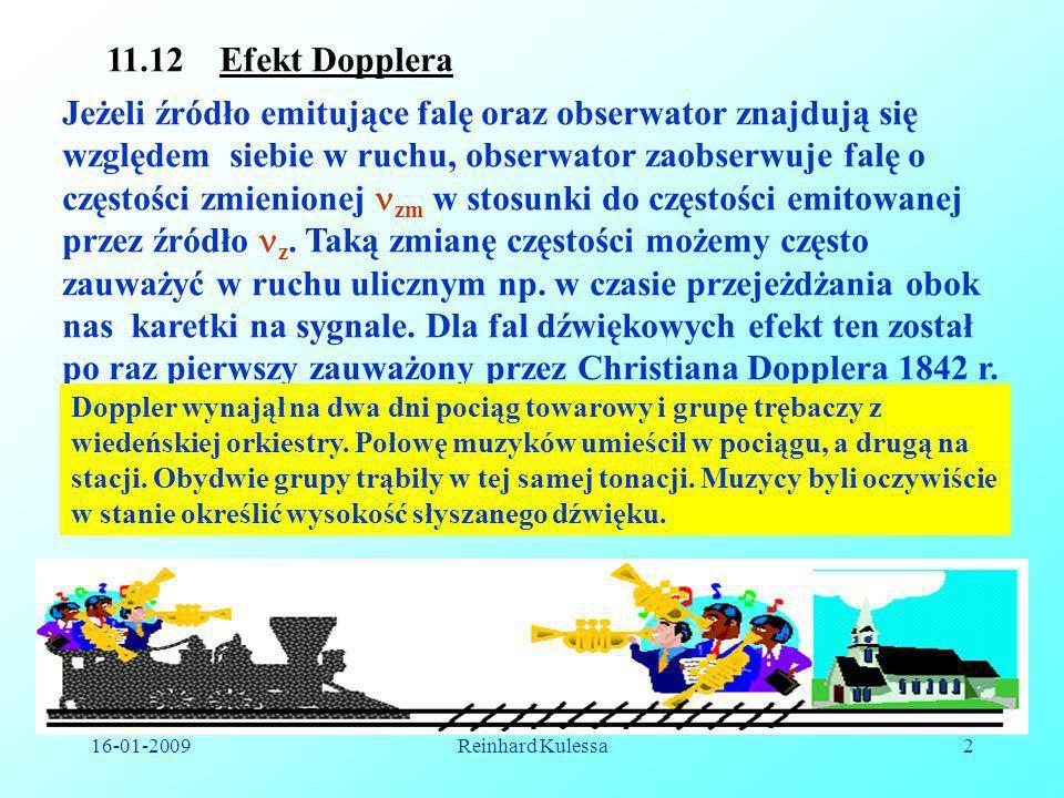 16-01-2009Reinhard Kulessa2 11.12 Efekt Dopplera Jeżeli źródło emitujące falę oraz obserwator znajdują się względem siebie w ruchu, obserwator zaobser