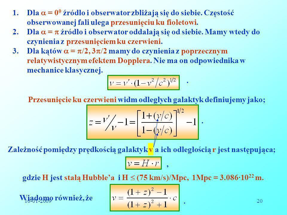 16-01-2009Reinhard Kulessa20 1.Dla = 0 0 źródło i obserwator zbliżają się do siebie. Częstość obserwowanej fali ulega przesunięciu ku fioletowi. 2.Dla