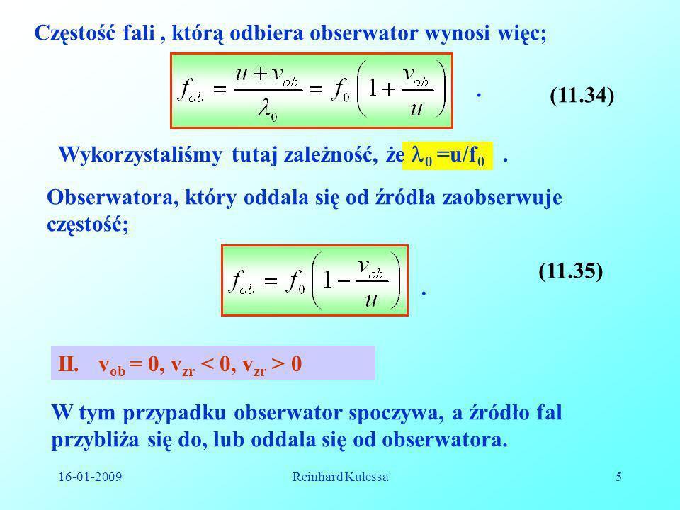 16-01-2009Reinhard Kulessa5 Częstość fali, którą odbiera obserwator wynosi więc;. Wykorzystaliśmy tutaj zależność, że 0 =u/f 0. Obserwatora, który odd