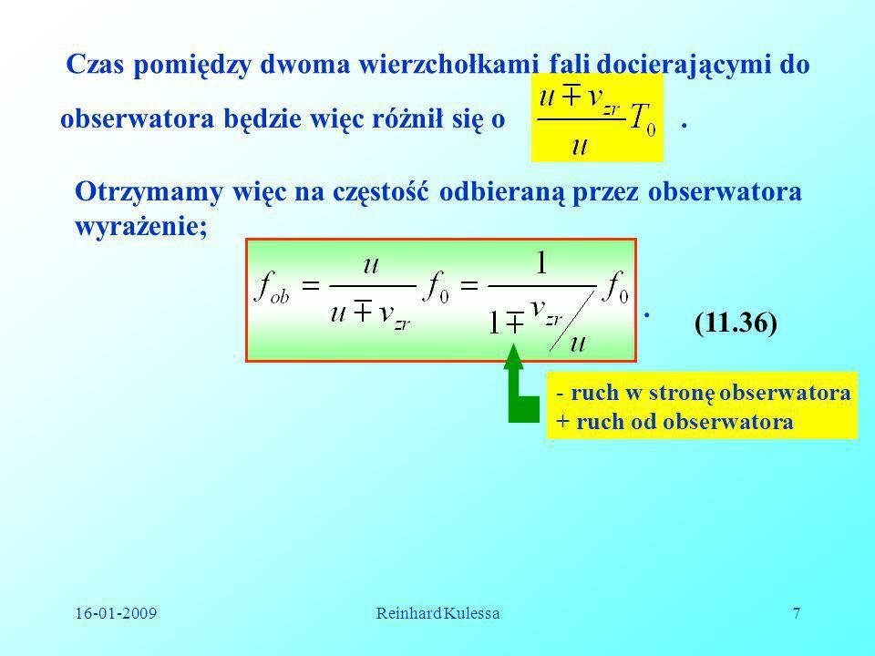 16-01-2009Reinhard Kulessa7 obserwatora będzie więc różnił się o. Otrzymamy więc na częstość odbieraną przez obserwatora wyrażenie;. (11.36) Czas pomi